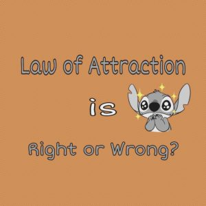 Law of Attraction is right or wrong?