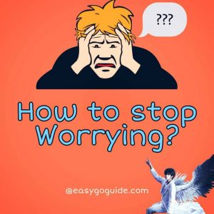 How to stop worrying?