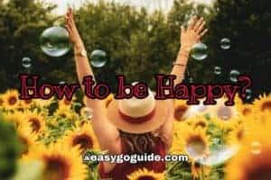 How to be Happy always?