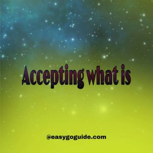 Accepting what is!